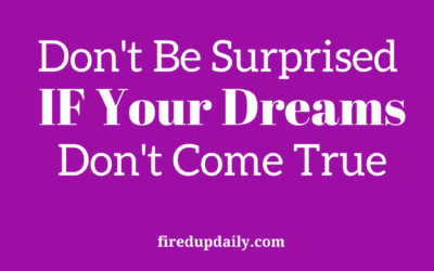 Don't Be Surprised IF Your Dreams Don't Come True