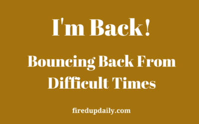 I'm Back! – Bouncing Back from Difficult Times