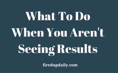 What to Do When You Aren't Seeing Results